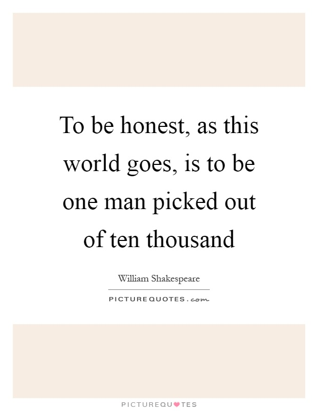 To be honest, as this world goes, is to be one man picked out of ten thousand Picture Quote #1
