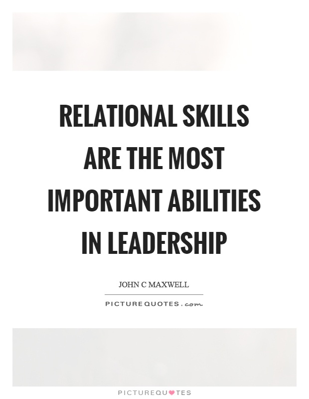 Relational skills are the most important abilities in leadership Picture Quote #1