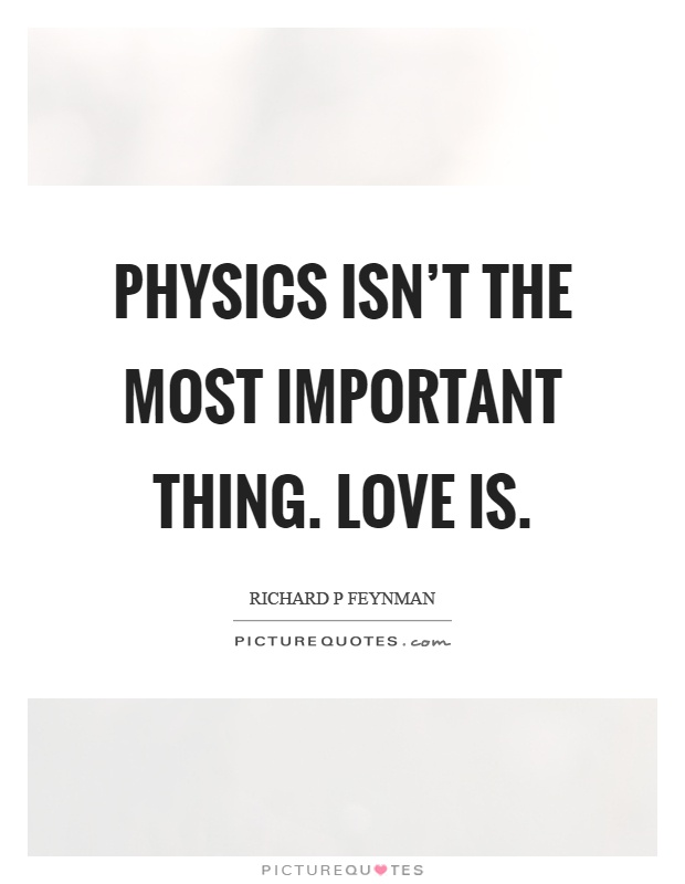 Physics isn't the most important thing. Love is Picture Quote #1