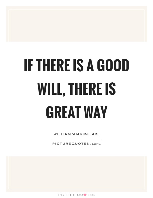 If there is a good will, there is great way Picture Quote #1