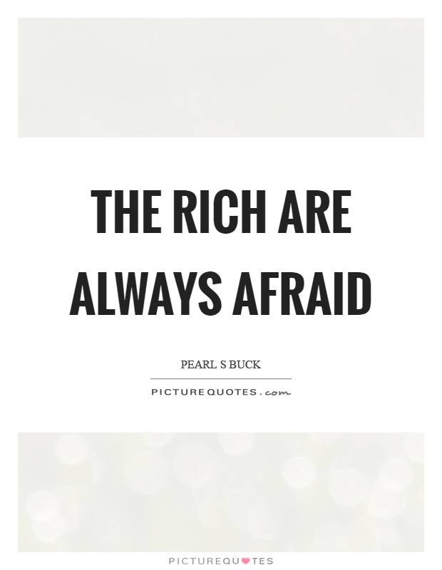 The rich are always afraid Picture Quote #1