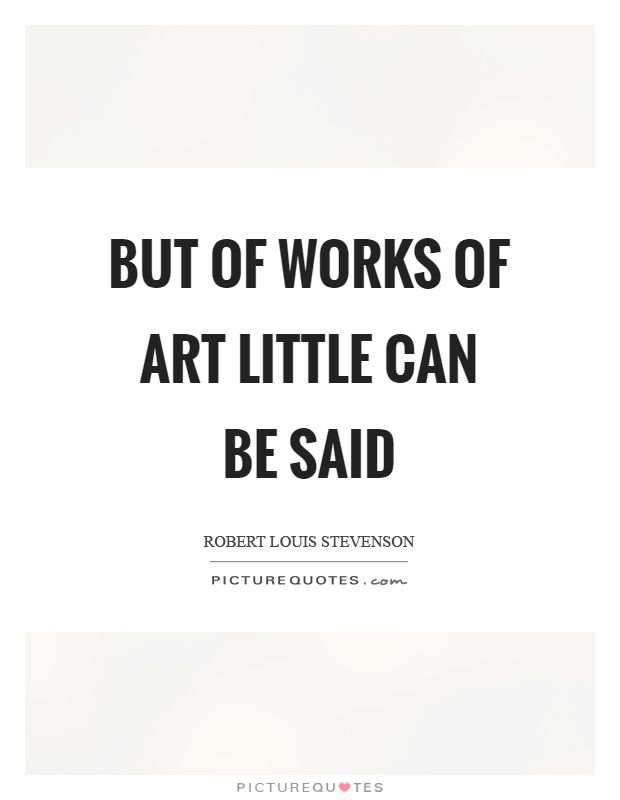 But of works of art little can be said Picture Quote #1