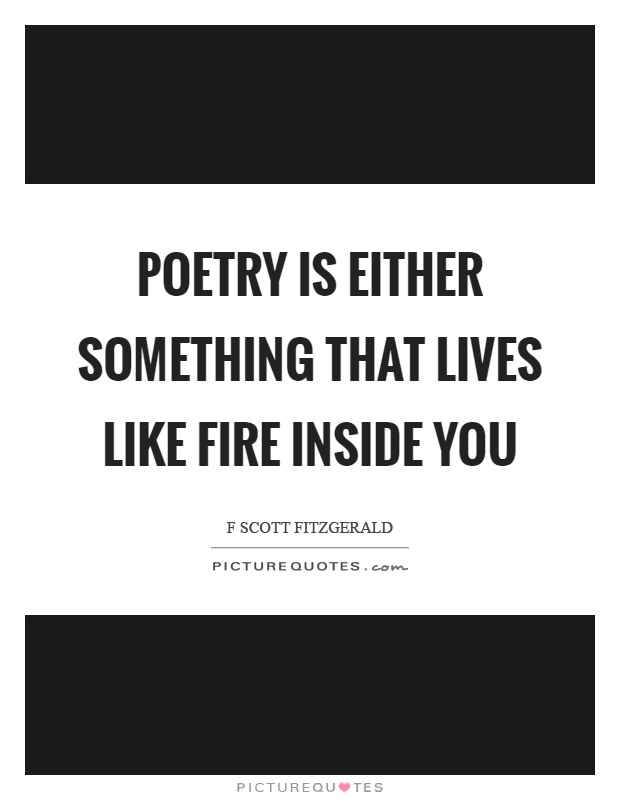 Poetry is either something that lives like fire inside you Picture Quote #1