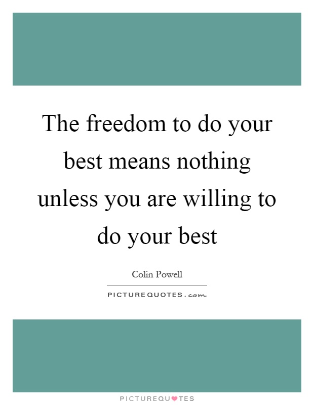 The freedom to do your best means nothing unless you are willing to do your best Picture Quote #1