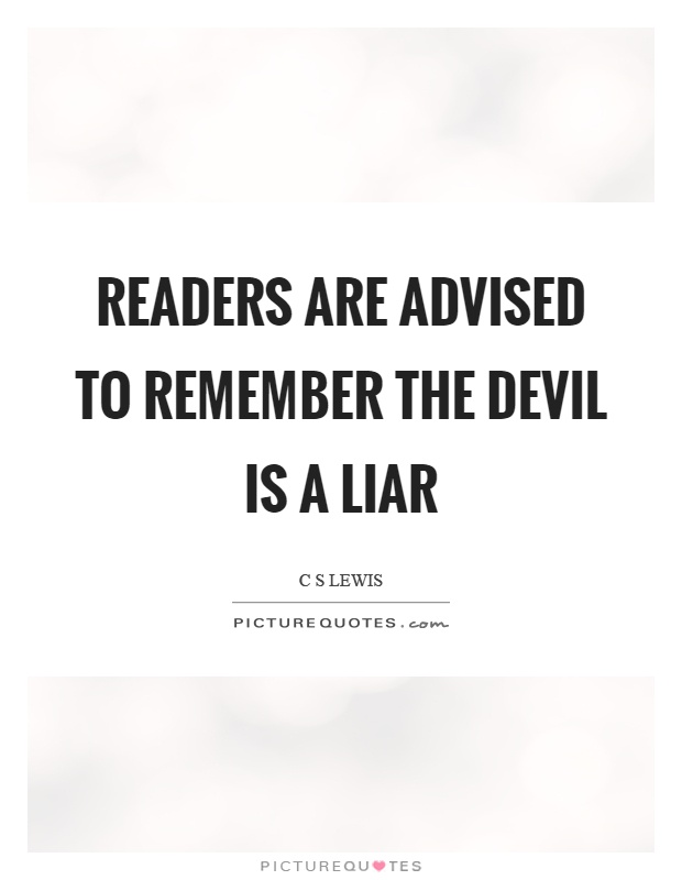 Readers are advised to remember the devil is a liar Picture Quote #1