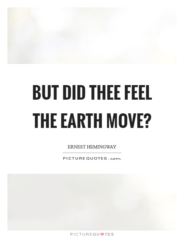 But did thee feel the earth move? Picture Quote #1