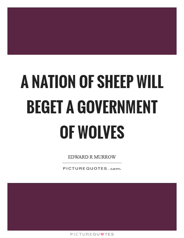 A nation of sheep will beget a government of wolves Picture Quote #1
