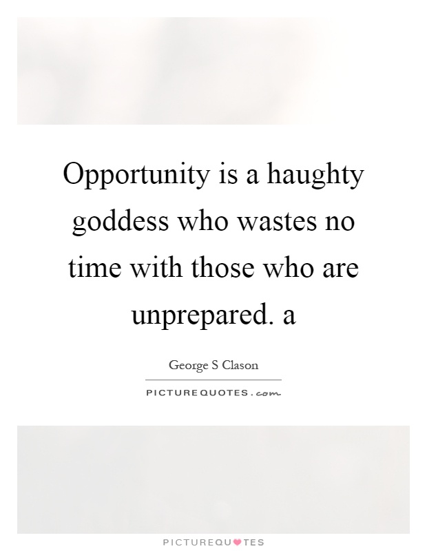 Opportunity is a haughty goddess who wastes no time with those who are unprepared. a Picture Quote #1