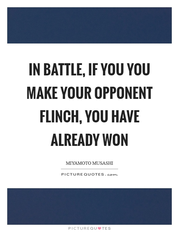 In battle, if you you make your opponent flinch, you have already won Picture Quote #1