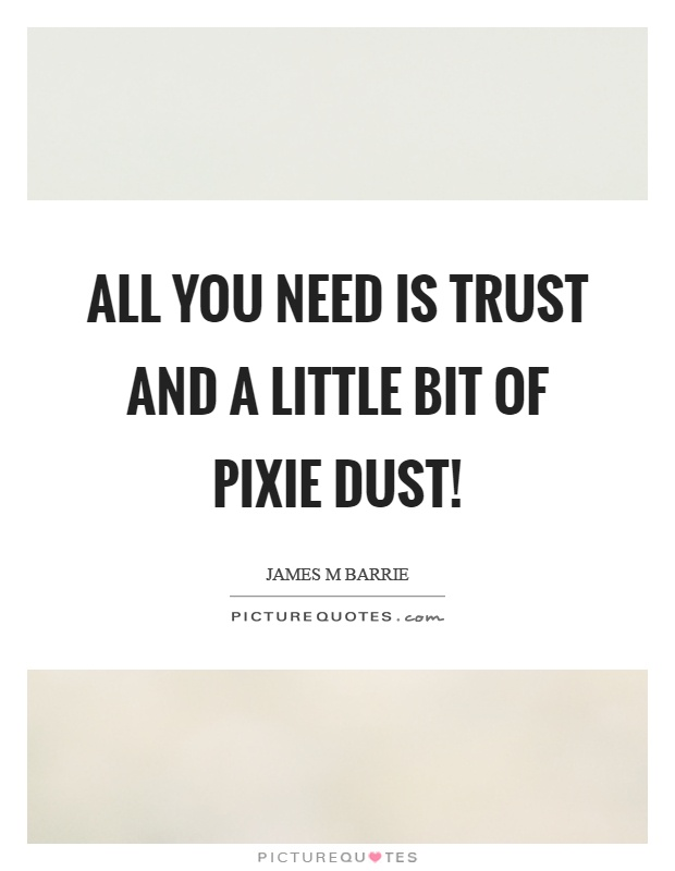 All you need is trust and a little bit of pixie dust! Picture Quote #1