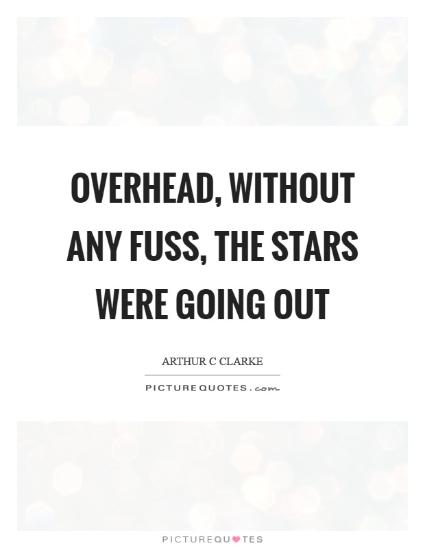 Overhead, without any fuss, the stars were going out Picture Quote #1