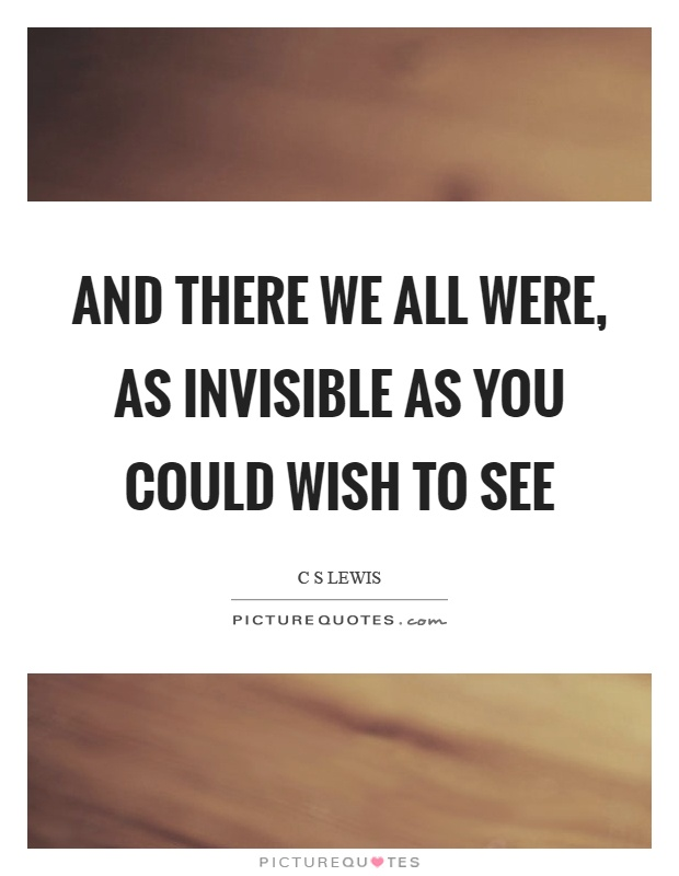 And there we all were, as invisible as you could wish to see Picture Quote #1
