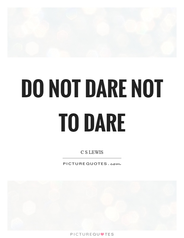 Do not dare not to dare Picture Quote #1