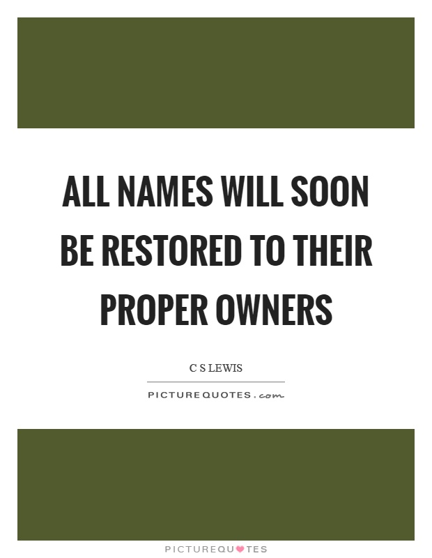 All names will soon be restored to their proper owners Picture Quote #1
