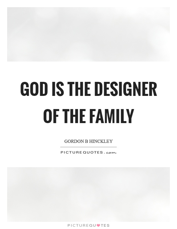 God is the designer of the family Picture Quote #1