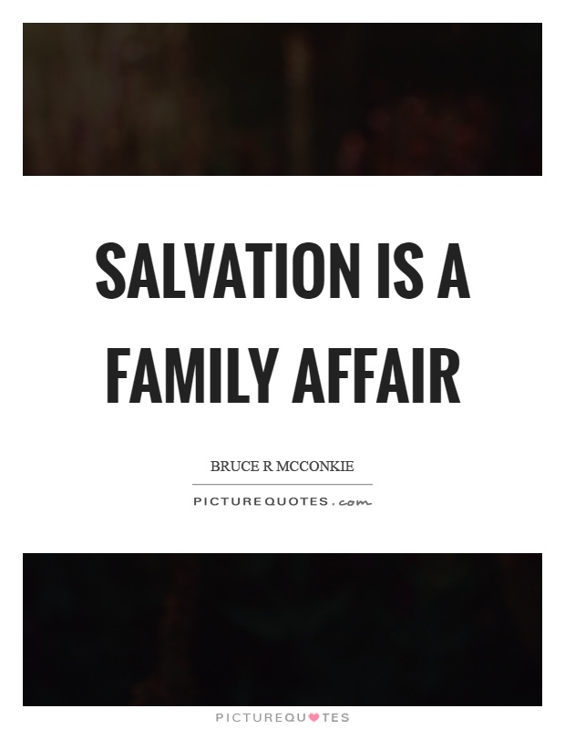 Salvation is a family affair Picture Quote #1