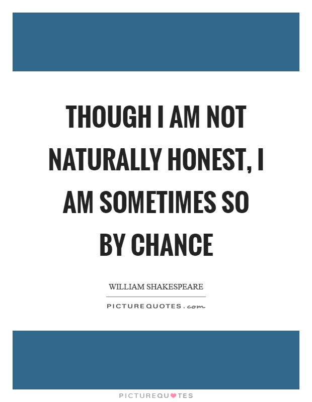 Though I am not naturally honest, I am sometimes so by chance Picture Quote #1