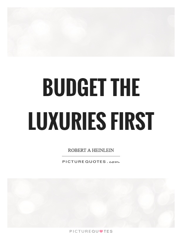 Budget the luxuries first Picture Quote #1