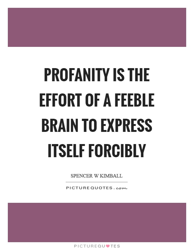Profanity is the effort of a feeble brain to express itself forcibly Picture Quote #1