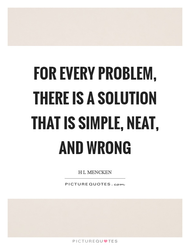 For every problem, there is a solution that is simple, neat, and wrong Picture Quote #1