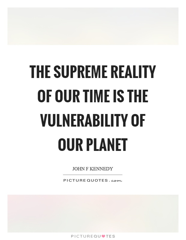 The supreme reality of our time is the vulnerability of our planet Picture Quote #1