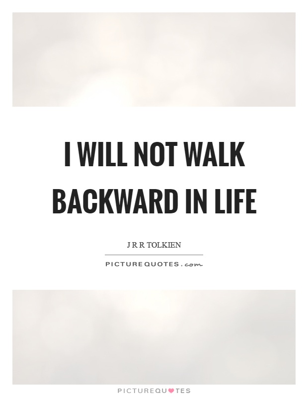 I will not walk backward in life Picture Quote #1