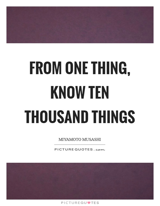 From one thing, know ten thousand things Picture Quote #1