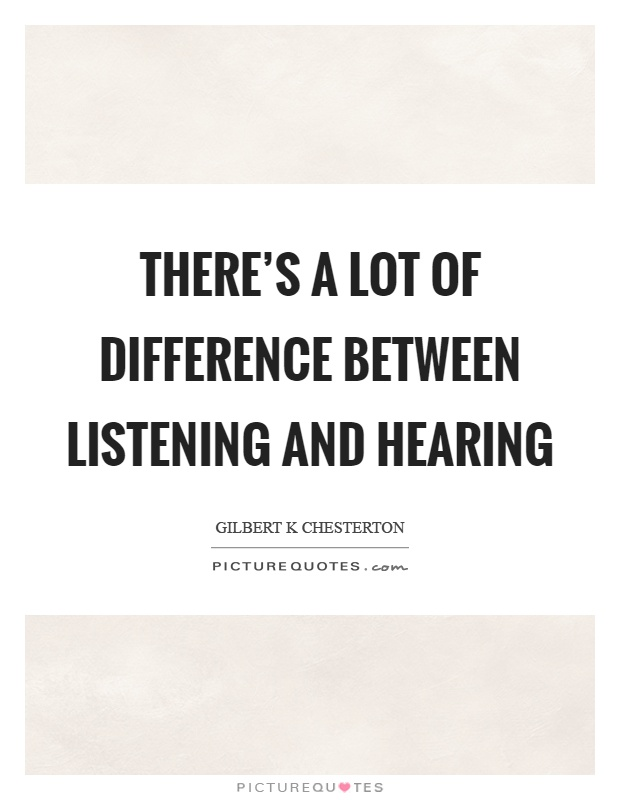 There's a lot of difference between listening and hearing Picture Quote #1