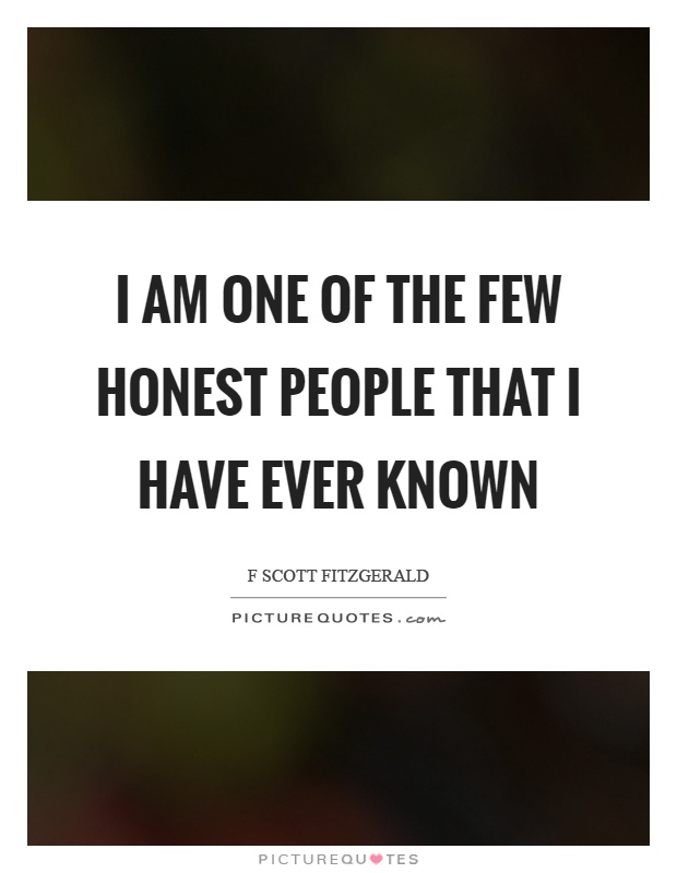 I am one of the few honest people that I have ever known Picture Quote #1