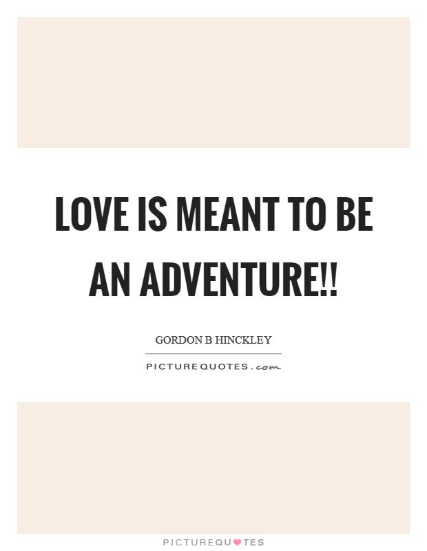 Love is meant to be an adventure!! Picture Quote #1