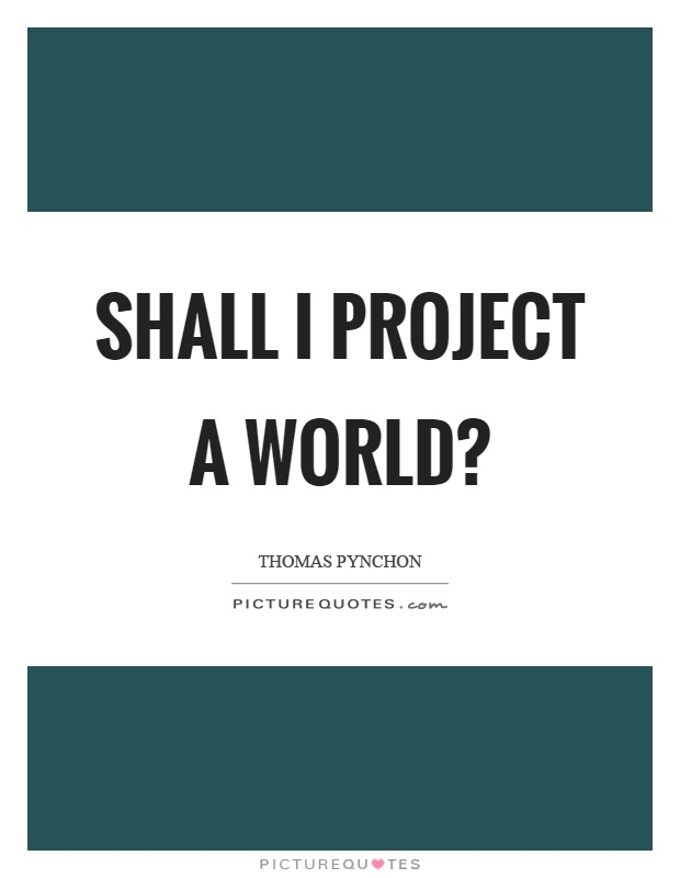 Shall I project a world? Picture Quote #1