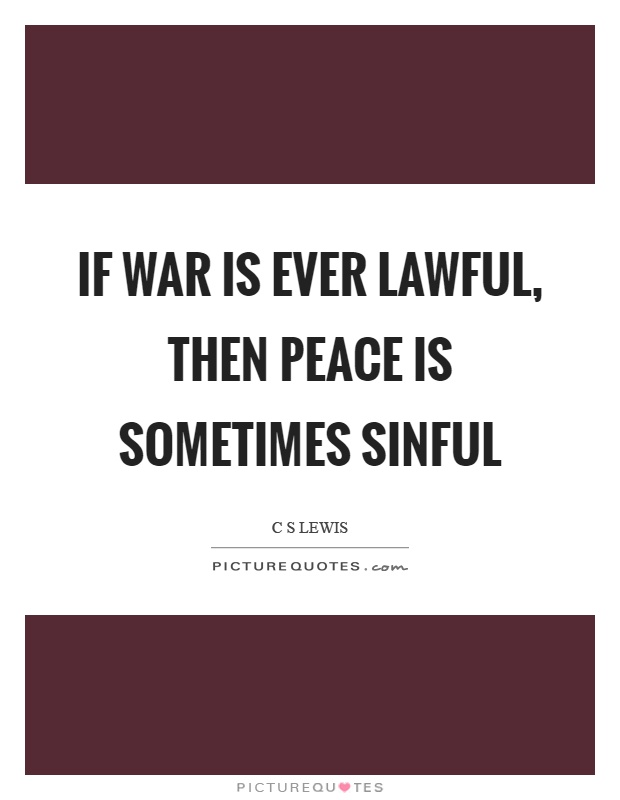 If war is ever lawful, then peace is sometimes sinful Picture Quote #1