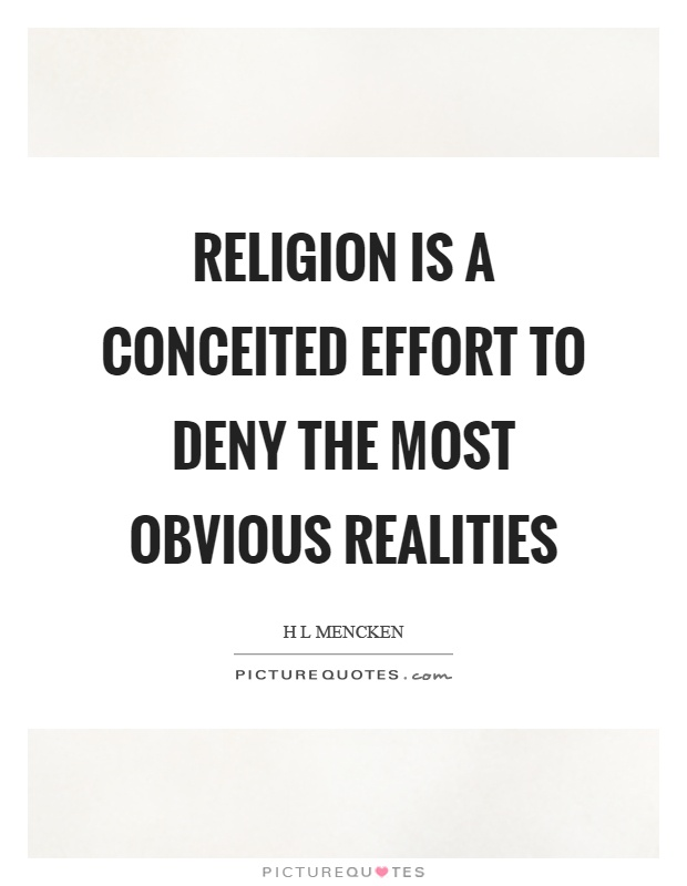 Religion is a conceited effort to deny the most obvious realities Picture Quote #1