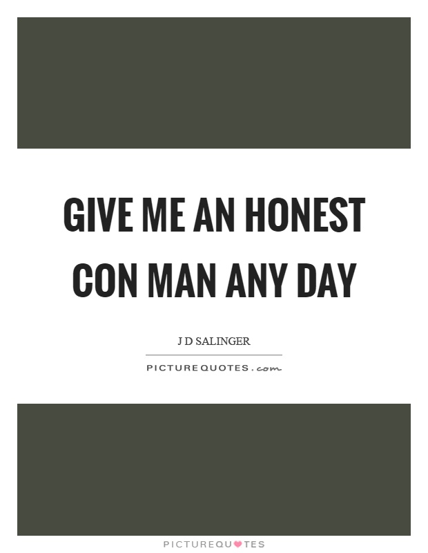 Give me an honest con man any day Picture Quote #1