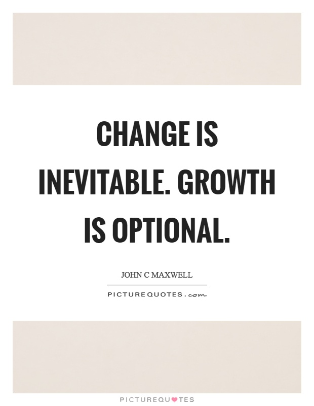 Change is inevitable. Growth is optional Picture Quote #1