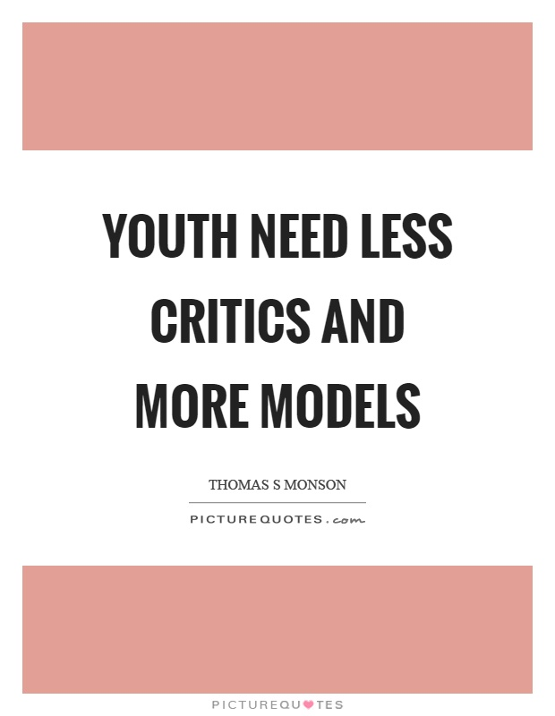 Youth need less critics and more models Picture Quote #1