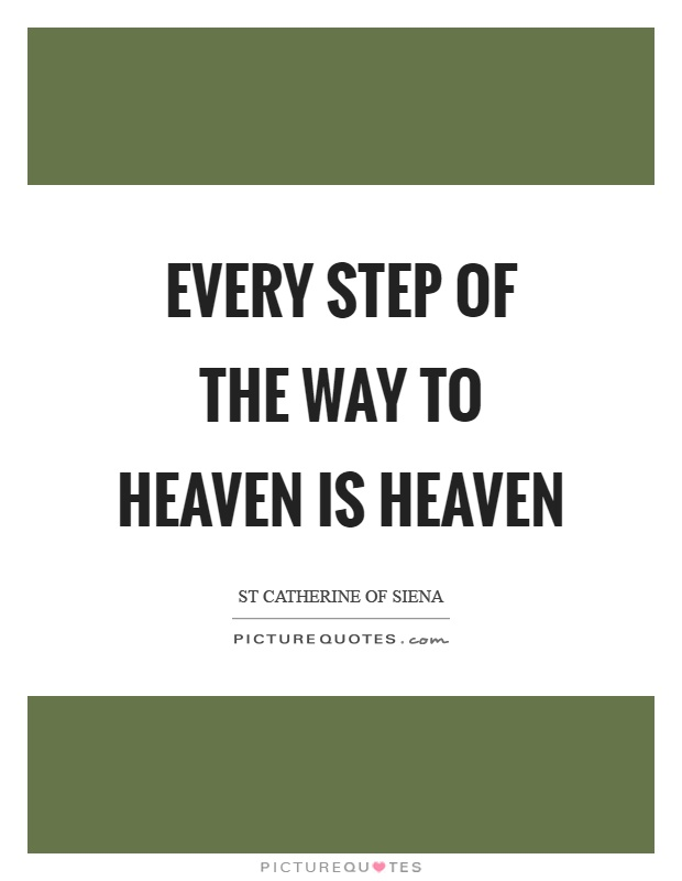 Every step of the way to heaven is heaven Picture Quote #1