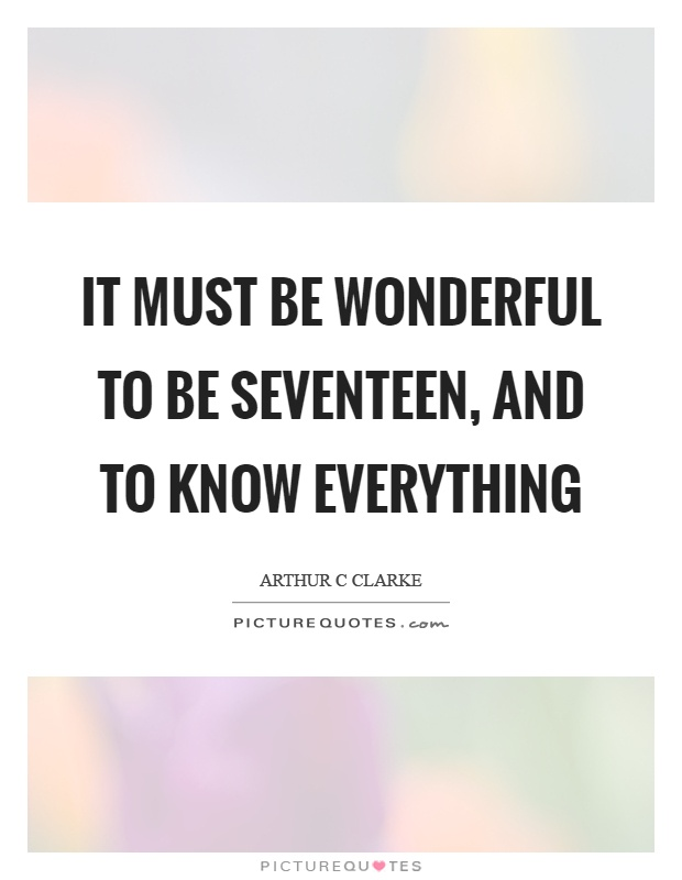 It must be wonderful to be seventeen, and to know everything Picture Quote #1