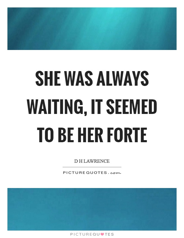 She was always waiting, it seemed to be her forte Picture Quote #1