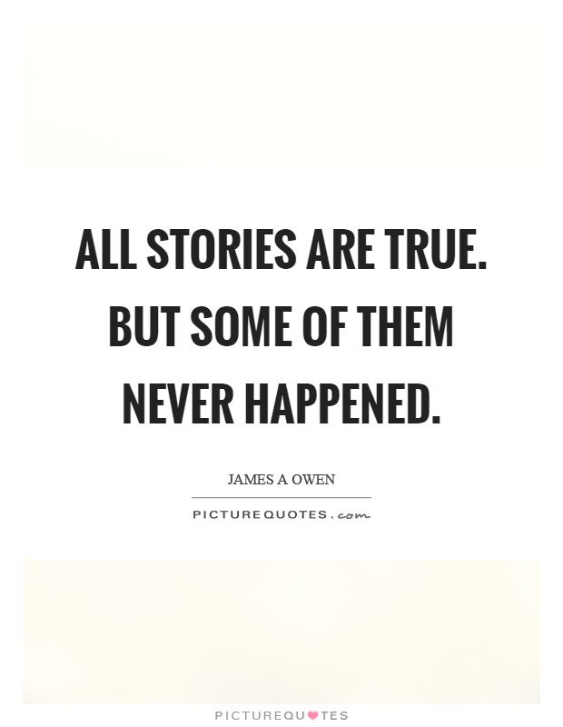 All stories are true. But some of them never happened Picture Quote #1