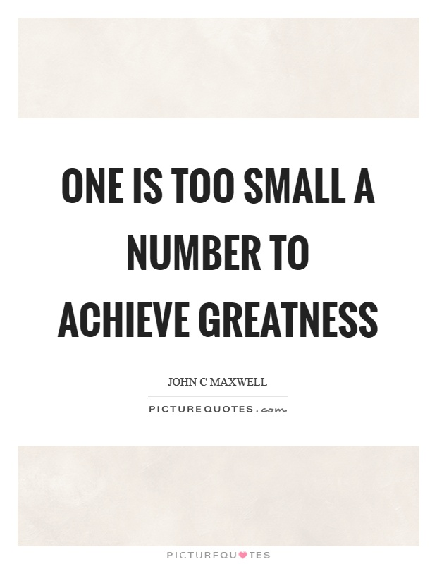 One is too small a number to achieve greatness Picture Quote #1
