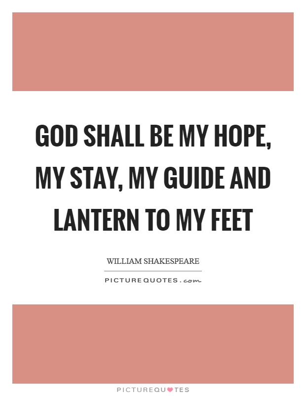 God shall be my hope, my stay, my guide and lantern to my feet Picture Quote #1