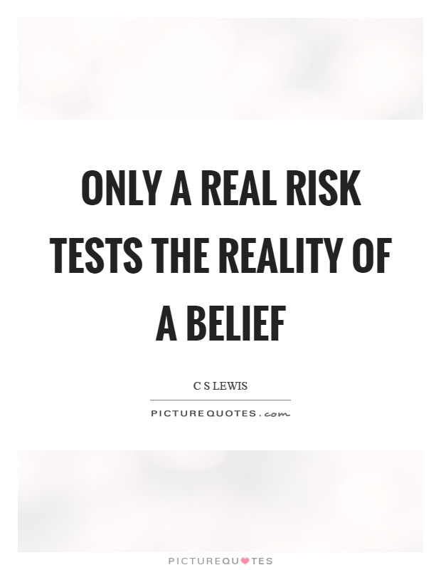 Only a real risk tests the reality of a belief Picture Quote #1