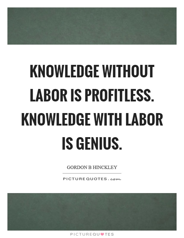 Knowledge without labor is profitless. Knowledge with labor is genius Picture Quote #1