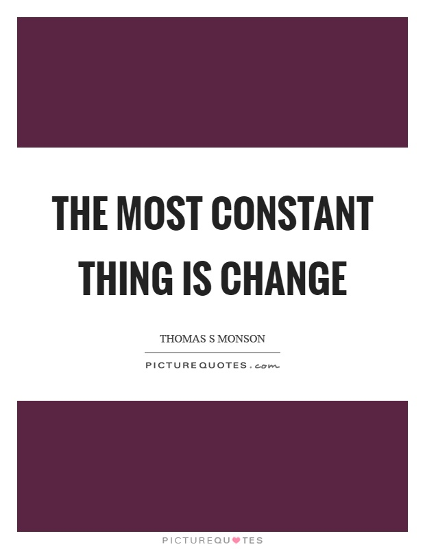 The most constant thing is change Picture Quote #1