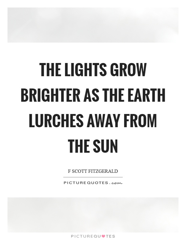 The lights grow brighter as the earth lurches away from the sun Picture Quote #1