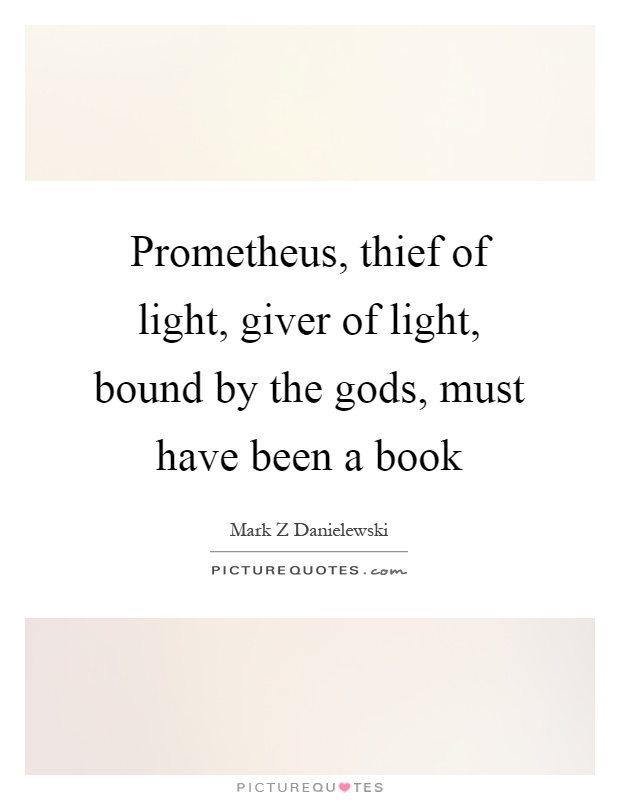Book Thief Quotes. Prometheus, Thief Of Light, Giver Of Light, Bound By The  Gods, Must