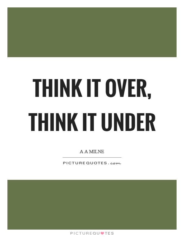 Think it over, think it under Picture Quote #1