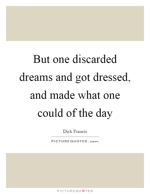 But one discarded dreams and got dressed, and made what one could of the day Picture Quote #1