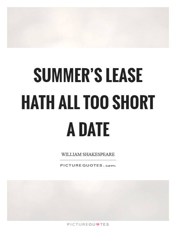 Summer's lease hath all too short a date Picture Quote #1